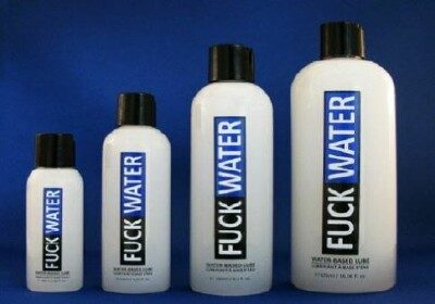 Fuck water -- water based lube with the bad name